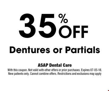 35% OFF Dentures or Partials. ASAP Dental Care. With this coupon. Not valid with other offers or prior purchases. Expires 07-05-18. New patients only. Cannot combine offers. Restrictions and exclusions may apply