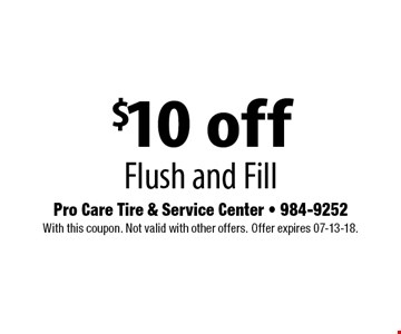 $10 off Flush and Fill . With this coupon. Not valid with other offers. Offer expires 07-13-18.