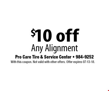 $10 off Any Alignment . With this coupon. Not valid with other offers. Offer expires 07-13-18.