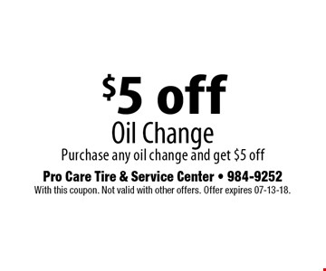 $5 off Oil Change Purchase any oil change and get $5 off. With this coupon. Not valid with other offers. Offer expires 07-13-18.