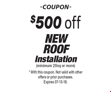 $500 off NewRoofInstallation. * With this coupon. Not valid with other offers or prior purchases. Expires 07-13-18.