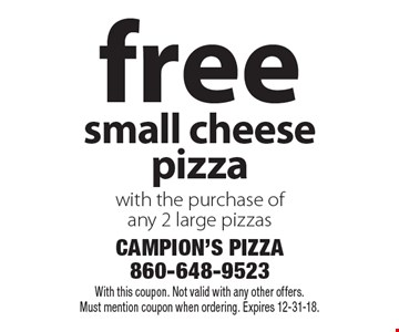 free small cheese pizza with the purchase of any 2 large pizzas. With this coupon. Not valid with any other offers. Must mention coupon when ordering. Expires 12-31-18.