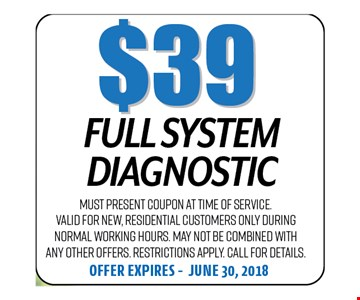 $39 Full System Dianostic. Must present coupon at time of service. Valid for new, residential customers only during normal working hours. May not be combined with any other offers. Restrictions apply. Call for details. Offer expires 06-30-18