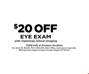 $20 off eye exam with Optomap retinal imaging. See store for details. Not valid with other offers, insurance or specials. Must present coupon at time of exam. Expires 07-05-18