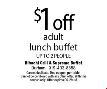 $1 offadult  lunch buffetUP TO 2 PEOPLE. Hibachi Grill & Supreme BuffetDurham | 919-403-8888Cannot duplicate. One coupon per table. Cannot be combined with any other offer. With this coupon only. Offer expires 06-29-18