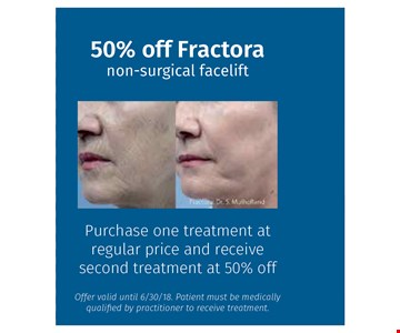 50% off non-surgical facelift. purchase one treatment at regular price and receive second treatment at 50% off. offer valid until 06-30-18. ptient must be medically qualified by practitioner to receive treatment.