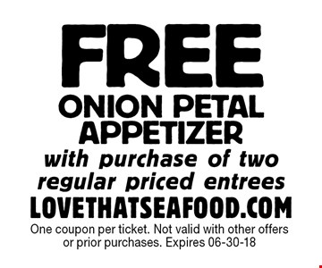 FREEOnion Petal Appetizer with purchase of two regular priced entreesLOVETHATSEAFOOD.COM. One coupon per ticket. Not valid with other offers or prior purchases. Expires 06-30-18