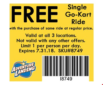 Free Single Go-Kart Ride with the purchase of same ride at regular price. . Valid at all 3 locations. Not valid with any other offers. Limit 1 per person per day. Expires 07/31/18. SKU#8749