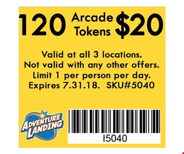 120 Arcade Tokens $20. Valid at all 3 locations. Not valid with any other offers. Limit 1 per person per day. Expires 07-31-18. SKU#5040.
