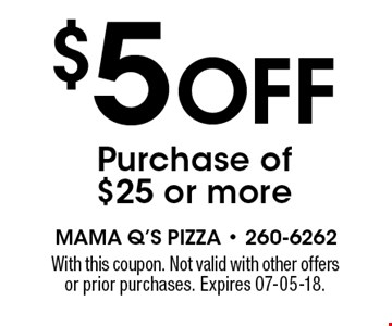$5 Off Purchase of $25 or more. With this coupon. Not valid with other offers or prior purchases. Expires 07-05-18.