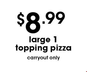 $8.99 large 1 topping pizza. With this coupon. Not valid with other offers or prior purchases. Expires 07-05-18.