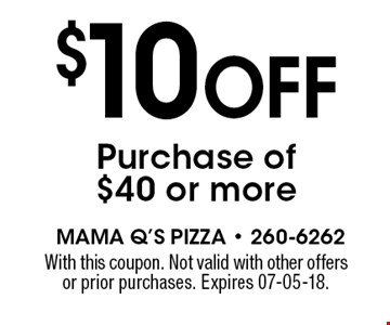 $10 Off Purchase of $40 or more. With this coupon. Not valid with other offers or prior purchases. Expires 07-05-18.