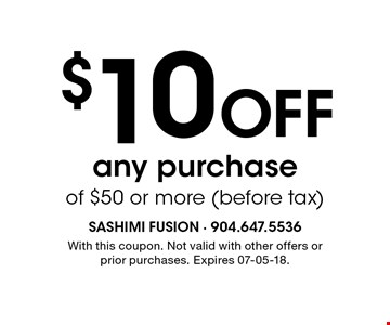 $10 Off any purchase of $50 or more (before tax). With this coupon. Not valid with other offers or prior purchases. Expires 07-05-18.