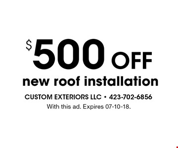 $500 Offnew roof installation. With this ad. Expires 07-10-18.
