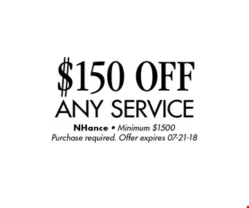 $150 OFF any service. NHance - Minimum $1500Purchase required. Offer expires 07-21-18