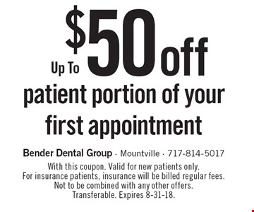 Up To $50 off patient portion of your first appointment. With this coupon. Valid for new patients only. For insurance patients, insurance will be billed regular fees. Not to be combined with any other offers. Transferable. Expires 8-31-18.