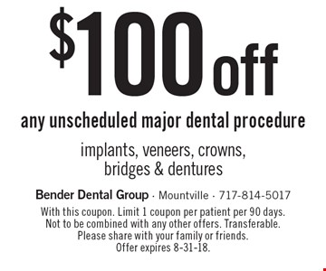 $100 off any unscheduled major dental procedure. implants, veneers, crowns, bridges & dentures. With this coupon. Limit 1 coupon per patient per 90 days. Not to be combined with any other offers. Transferable. Please share with your family or friends. Offer expires 8-31-18.