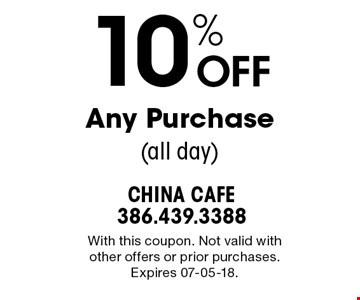 10% OFF Any Purchase (all day). With this coupon. Not valid with other offers or prior purchases. Expires 07-05-18.
