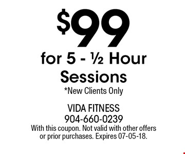 $99 for 5 - 1/2 Hour Sessions*New Clients Only. With this coupon. Not valid with other offers or prior purchases. Expires 07-05-18.