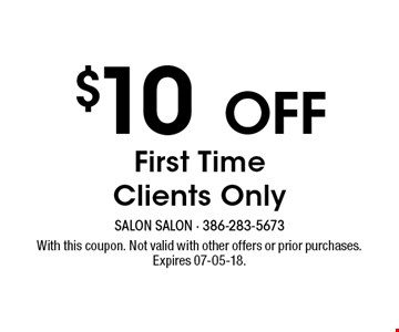 $10 OFF First TimeClients Only. With this coupon. Not valid with other offers or prior purchases. Expires 07-05-18.
