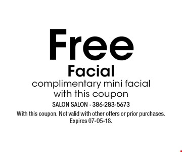 Free Facial complimentary mini facial with this coupon. With this coupon. Not valid with other offers or prior purchases. Expires 07-05-18.