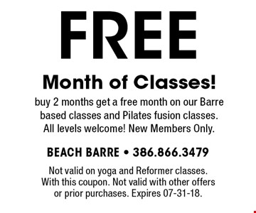 FREE Month of Classes!buy 2 months get a free month on our Barre based classes and Pilates fusion classes. All levels welcome! New Members Only.. Not valid on yoga and Reformer classes.With this coupon. Not valid with other offers or prior purchases. Expires 07-31-18.