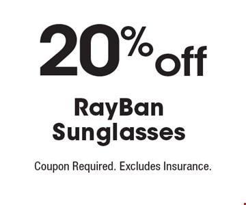 20%off RayBanSunglasses. Coupon Required. Excludes Insurance.