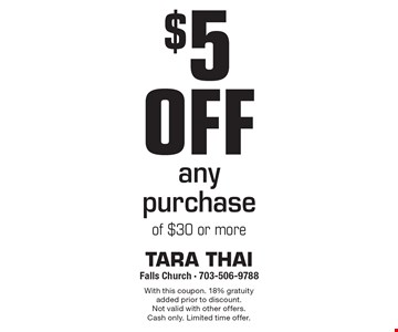 $5 off any purchase of $30 or more. With this coupon. 18% gratuity added prior to discount. Not valid with other offers. Cash only. Limited time offer.