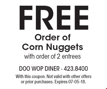 Free Order of Corn Nuggetswith order of 2 entrees. With this coupon. Not valid with other offers or prior purchases. Expires 07-05-18.