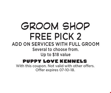 FREE pick 2 add on services with full grooM choose from nail dremmel, coconut teeth brush or blueberry facial.. With this coupon. Not valid with other offers. Offer expires 07-10-18.