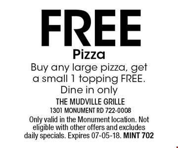 Free PizzaBuy any large pizza, get a small 1 topping FREE. Dine in only. Only valid in the Monument location. Not eligible with other offers and excludes daily specials. Expires 07-05-18. MINT 702