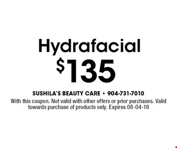 Hydrafacial $135. With this coupon. Not valid with other offers or prior purchases. Valid towards purchase of products only. Expires 08-04-18