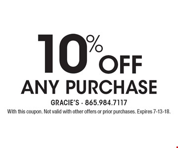 10% Off Any purchase. With this coupon. Not valid with other offers or prior purchases. Expires 7-13-18.