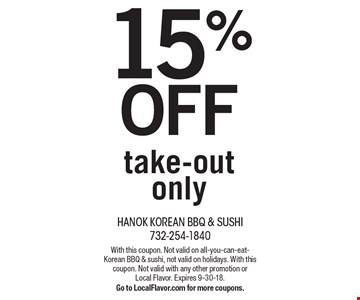 15% OFF take-out only. With this coupon. Not valid on all-you-can-eat-Korean BBQ & sushi, not valid on holidays. With this coupon. Not valid with any other promotion or Local Flavor. Expires 9-30-18.Go to LocalFlavor.com for more coupons.