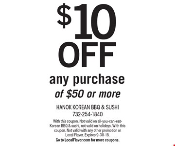 $10 OFF any purchase of $50 or more. With this coupon. Not valid on all-you-can-eat-Korean BBQ & sushi, not valid on holidays. With this coupon. Not valid with any other promotion or Local Flavor. Expires 9-30-18.Go to LocalFlavor.com for more coupons.