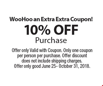 August Savings!10% OFFPurchase. Offer only Valid with Coupon. Only one coupon per person per purchase. Offer discount does not include shipping charges.Offer only good August 1-31, 2018.