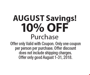 July Savings!10% OFFPurchase. Offer only Valid with Coupon. Only one coupon per person per purchase. Offer discount does not include shipping charges.Offer only good July 1-31, 2018.