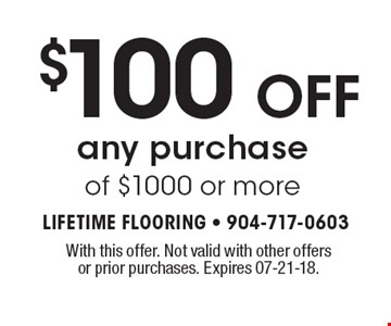 $100OFF any purchase of $500 or more. With this offer. Not valid with other offers or prior purchases. Expires 07-21-18.