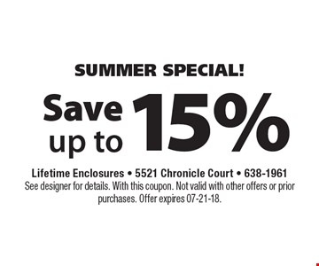 15% Save up to. Lifetime Enclosures - 5521 Chronicle Court - 638-1961See designer for details. With this coupon. Not valid with other offers or prior purchases. Offer expires 07-21-18.