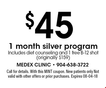 $45 1 month silver programIncludes diet counseling and 1 free B-12 shot (originally $159). Call for details. With this MINT coupon. New patients only Not valid with other offers or prior purchases. Expires 08-04-18