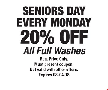 SENIORS DAYEVERY MONDAY20% OFF All Full Washes. Reg. Price Only.Must present coupon.Not valid with other offers.Expires 08-04-18