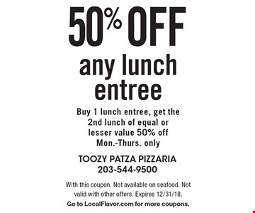 50% off any lunch entree Buy 1 lunch entree, get the 2nd lunch of equal or lesser value 50% off Mon.-Thurs. only. With this coupon. Not available on seafood. Not valid with other offers. Expires 12/31/18. Go to LocalFlavor.com for more coupons.