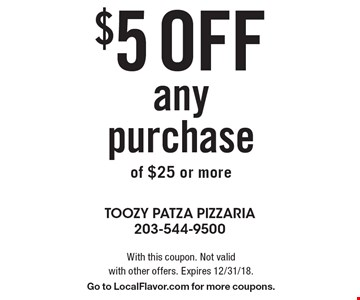 $5 off any purchase of $25 or more. With this coupon. Not valid with other offers. Expires 12/31/18. Go to LocalFlavor.com for more coupons.
