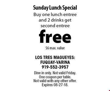 free Sunday Lunch SpecialBuy one lunch entree and 2 drinks get second entree$6 max. value. Dine in only. Not valid Friday. One coupon per table. Not valid with any other offer. Expires 08-27-18.