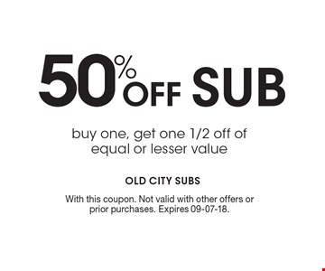 50% Off SUB buy one, get one 1/2 off of equal or lesser value. With this coupon. Not valid with other offers or prior purchases. Expires 09-07-18.