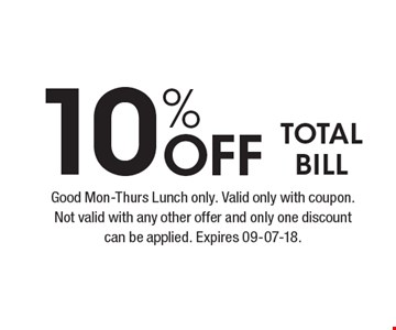 10% Off TOTALBILL. Good Mon-Thurs Lunch only. Valid only with coupon. Not valid with any other offer and only one discount can be applied. Expires 09-07-18.