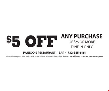 $5 off any purchase of $25 or more. Dine in only. With this coupon. Not valid with other offers. Limited time offer. Go to LocalFlavor.com for more coupons.