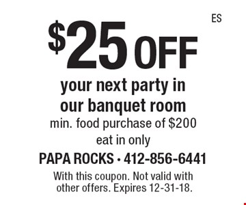 $25 off your next party in our banquet room min. food purchase of $200 eat in only. With this coupon. Not valid with other offers. Expires 12-31-18.