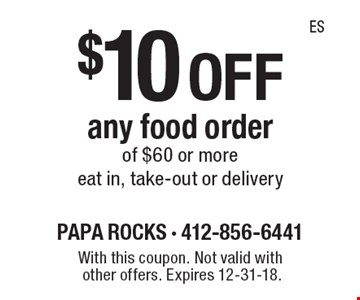 $10 off any food order of $60 or more eat in, take-out or delivery. With this coupon. Not valid with other offers. Expires 12-31-18.