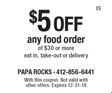 $5 off any food order of $30 or more eat in, take-out or delivery. With this coupon. Not valid with other offers. Expires 12-31-18.